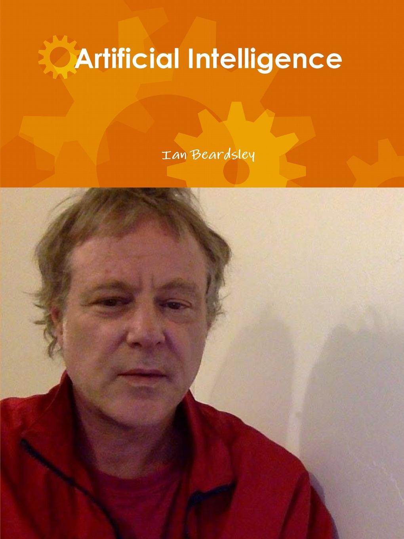 Ian Beardsley Artificial Intelligence an advanced introduction to artificial intelligence