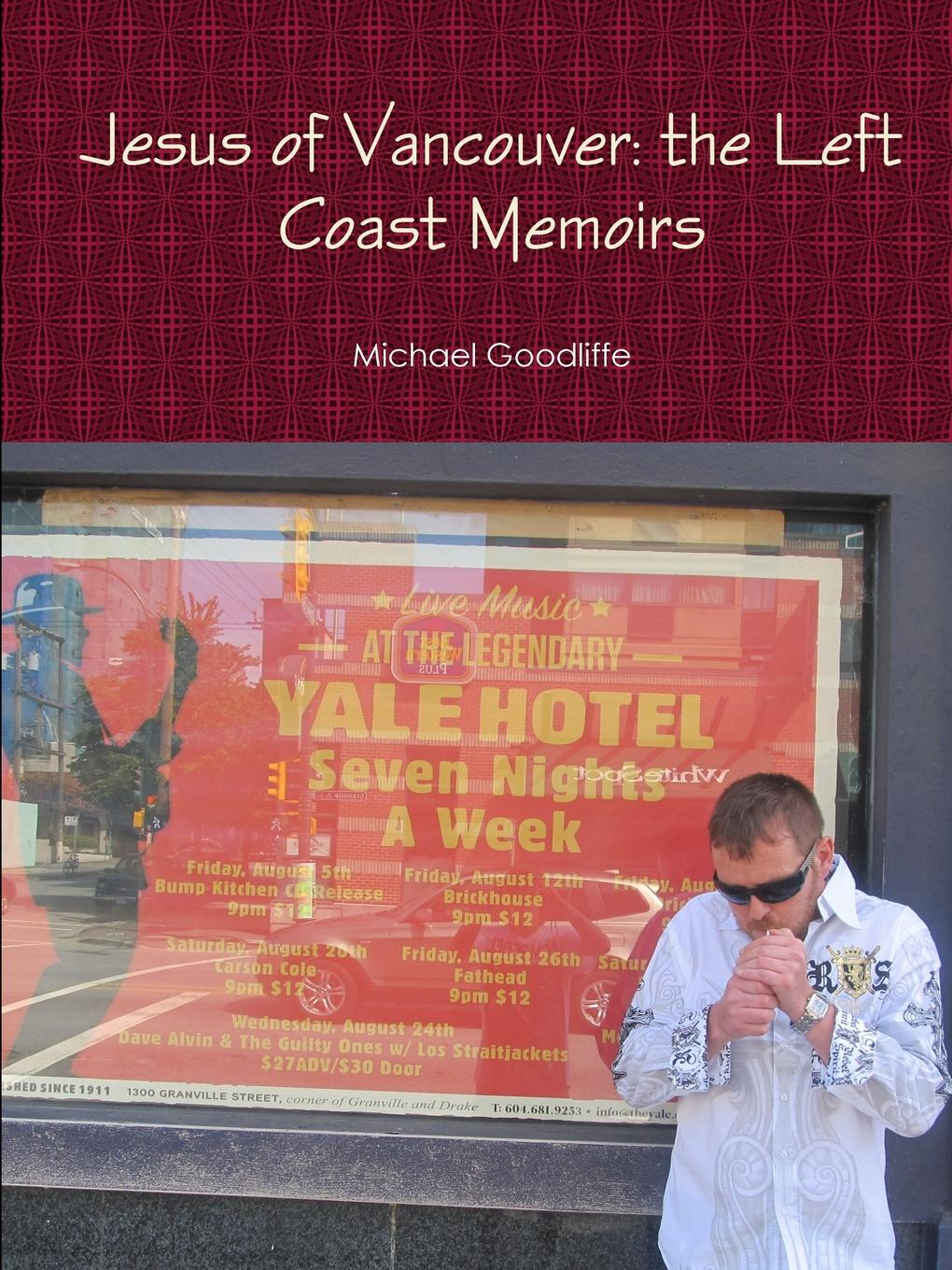 Michael Goodliffe Jesus of Vancouver. the Left Coast Memoirs the midnight vancouver
