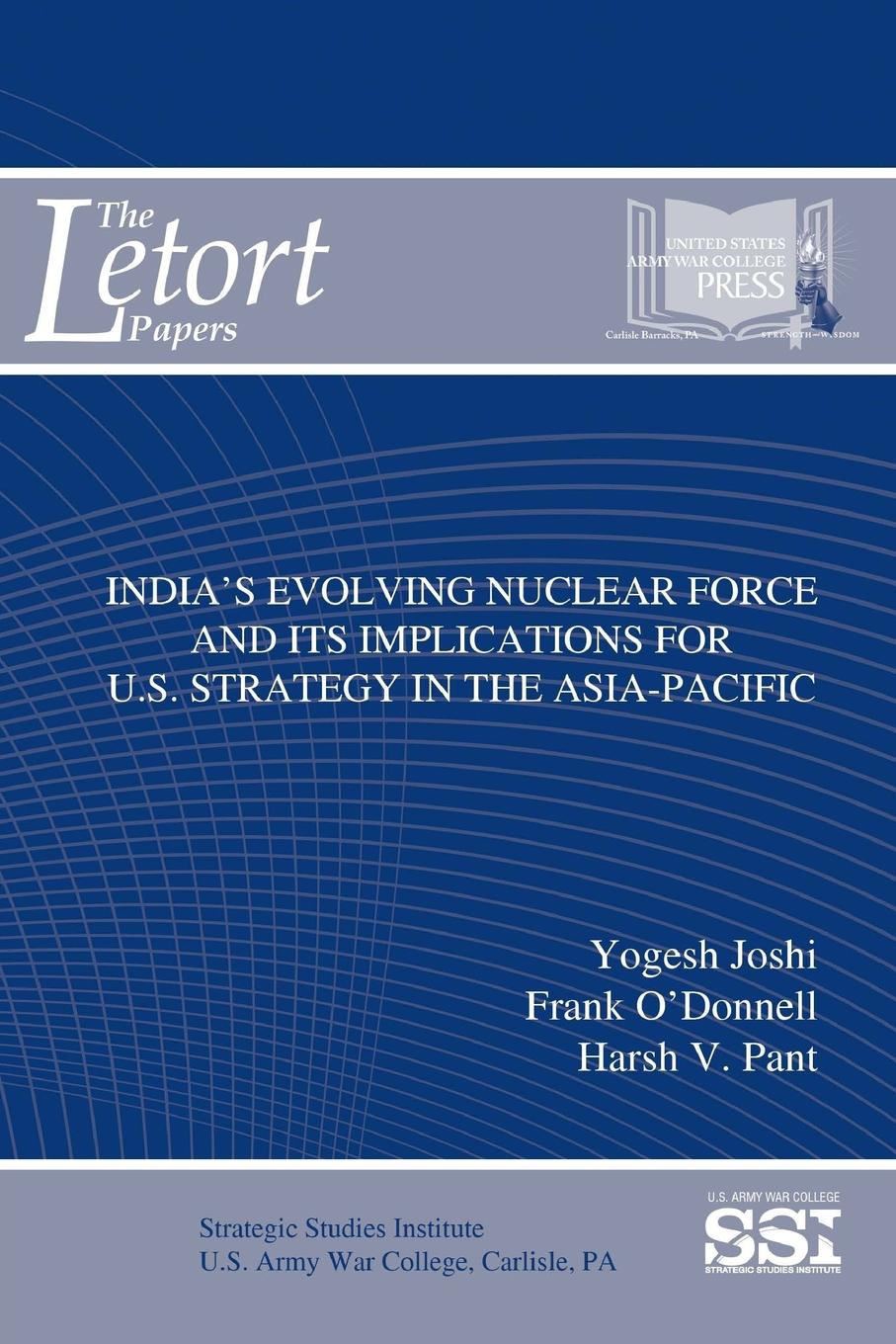 Strategic Studies Institute (SSI), Yogesh Joshi, Frank O'Donnell India.s Evolving Nuclear Force And Its Implications For U.S. Strategy In The Asia-Pacific nuclear deterrence in south asia