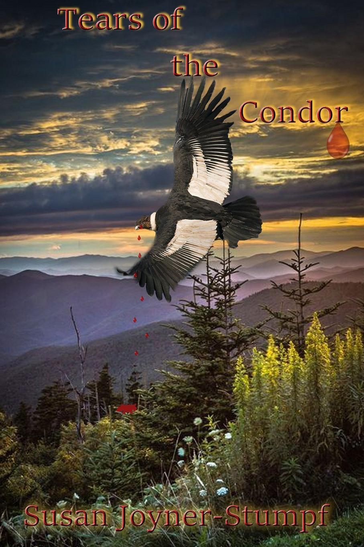 Susan Joyner-Stumpf TEARS OF THE CONDOR