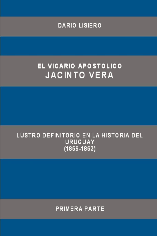 Dario Lisiero El Vicario Apostolico Jacinto Vera, Lustro Definitorio En La Historia del Uruguay (1859-1863), Primera Parte eva caridad apodaca p rez proteccion doble en mujeres entre 15 49 anos