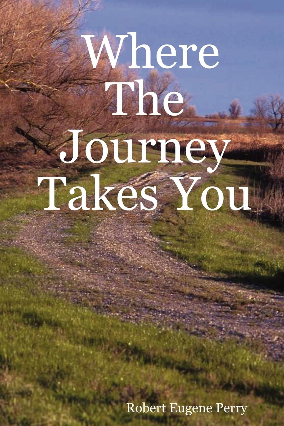 Robert Eugene Perry Where The Journey Takes You 100 things to do on a journey