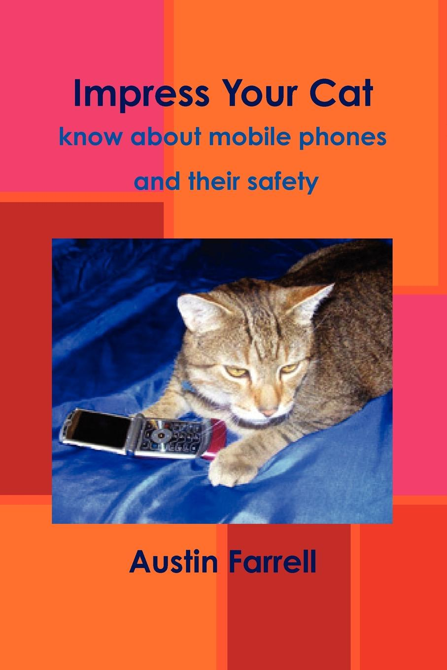 Austin Farrell Impress Your Cat. know about mobile phones and their safety