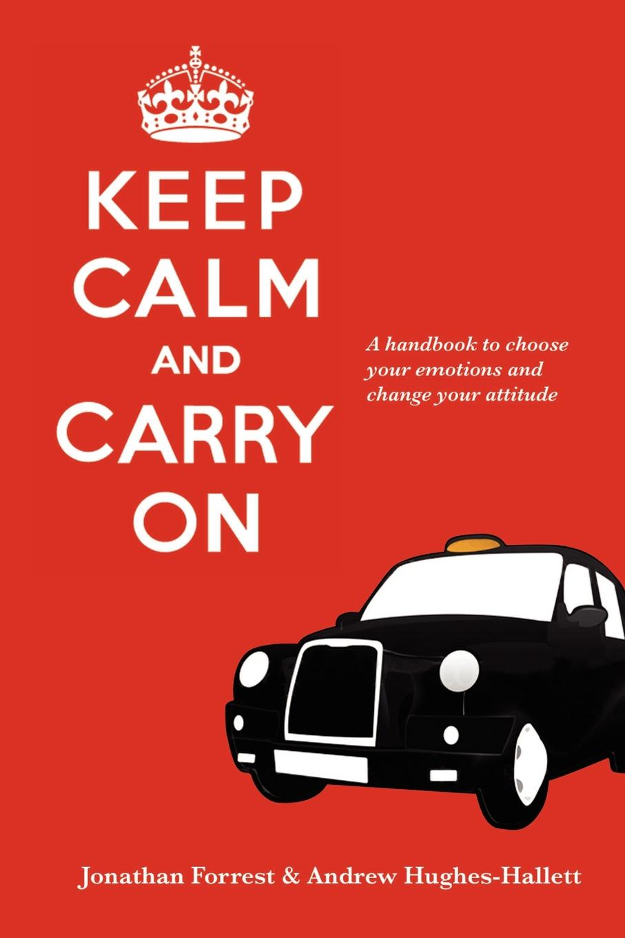 Jonathan Forrest, Andrew Hughes-Hallett Keep Calm and Carry On - A handbook to choose your emotions and change your attitude