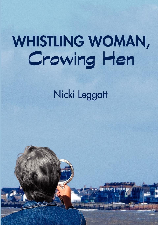 Nicki Leggatt Whistling Woman, Crowing Hen ники минаж nicki minaj manchester