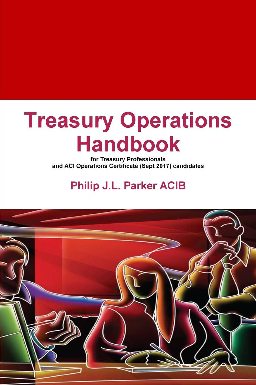 Philip J.L. Parker Treasury Operations Handbook keith dickinson financial markets operations management