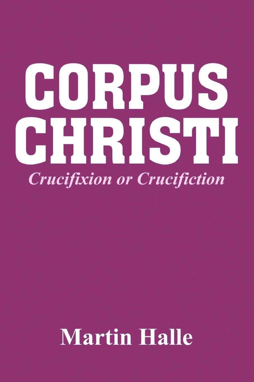 Martin Halle Corpus Christi. Crucifixion or Crucifiction цена и фото