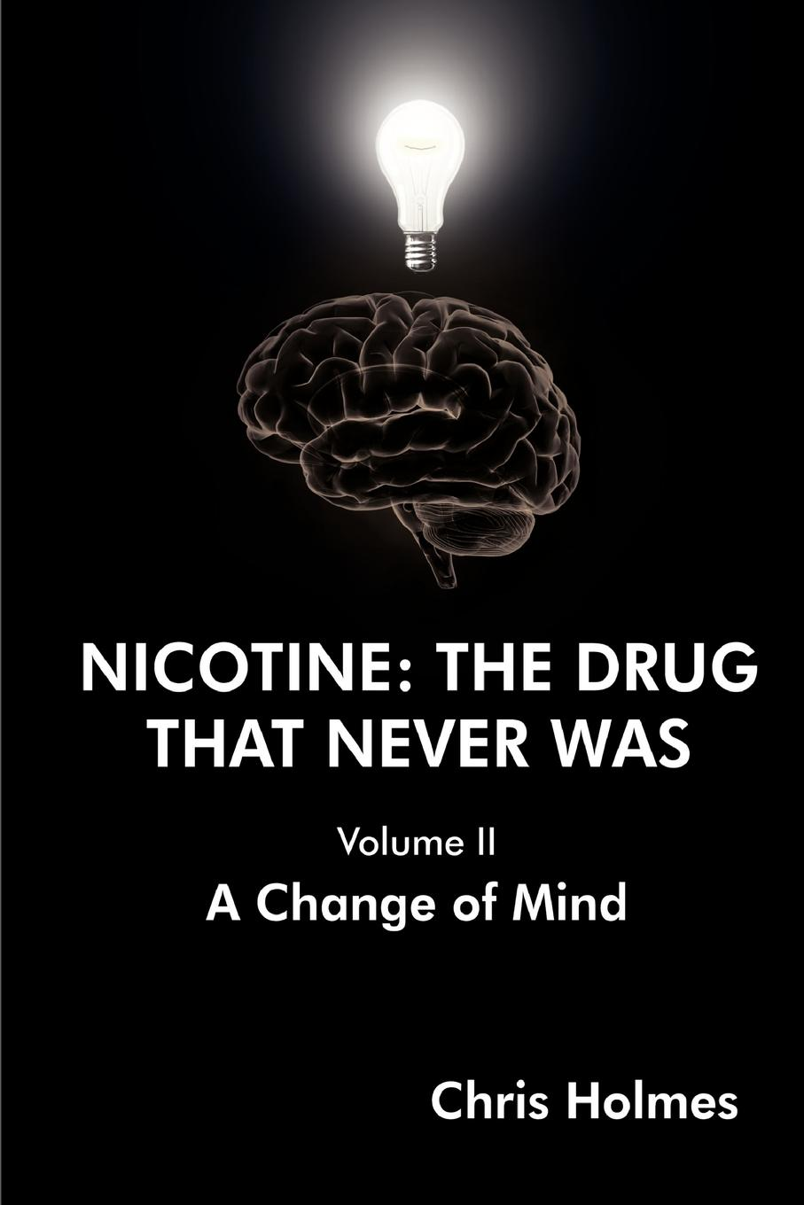 Chris Holmes Nicotine. The Drug That Never Was (Volume II) A Change of Mind все цены