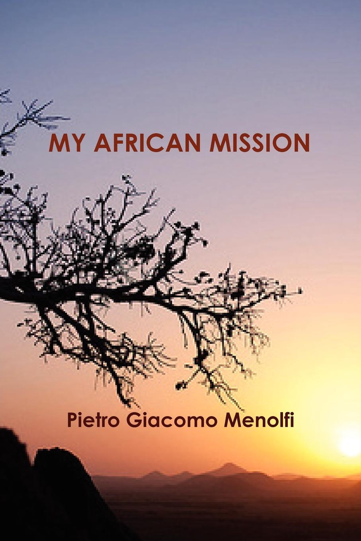 где купить Pietro Giacomo Menolfi My African Mission по лучшей цене