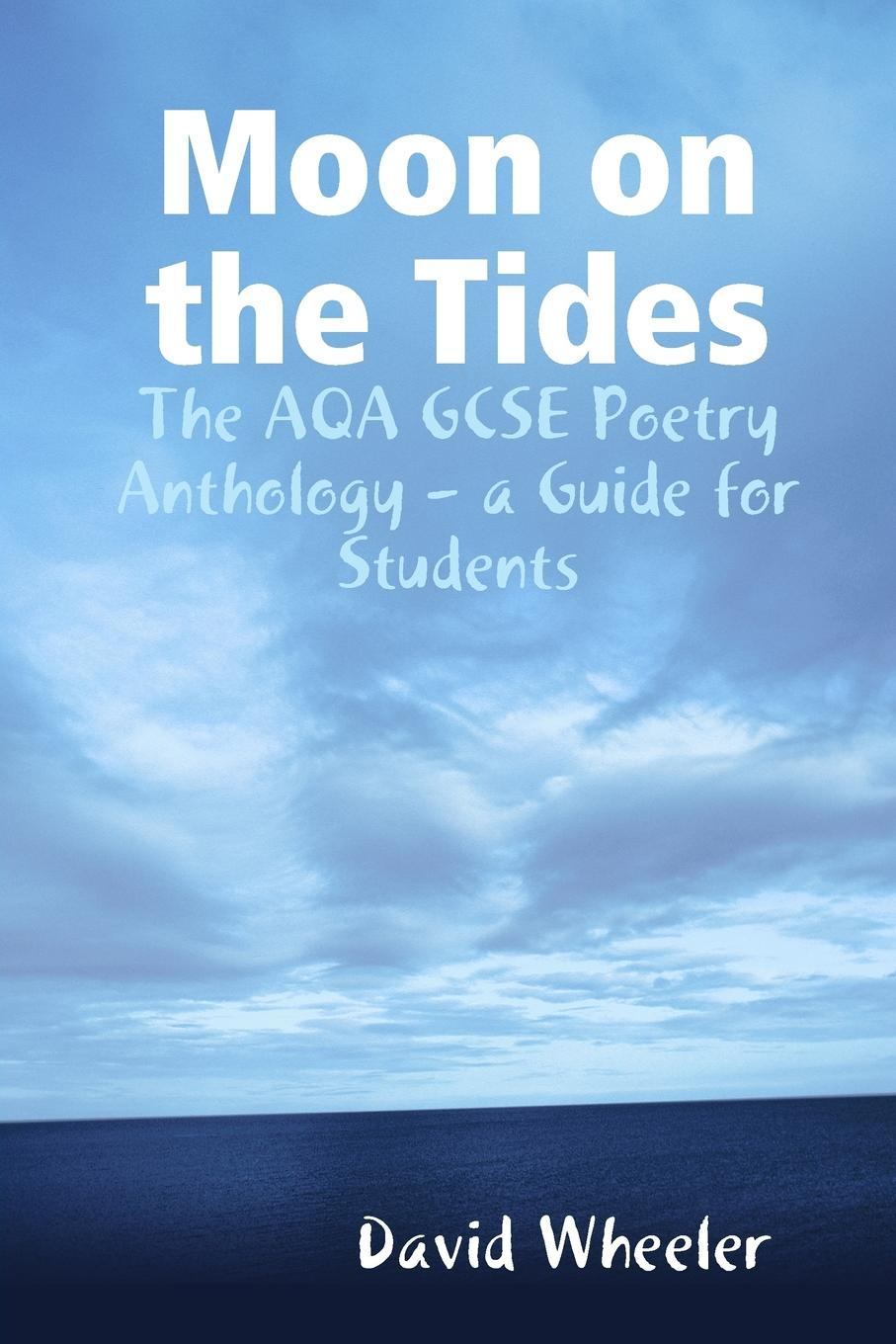 David Wheeler Moon on the Tides. The AQA GCSE Poetry Anthology - a Guide for Students minimalist living explained