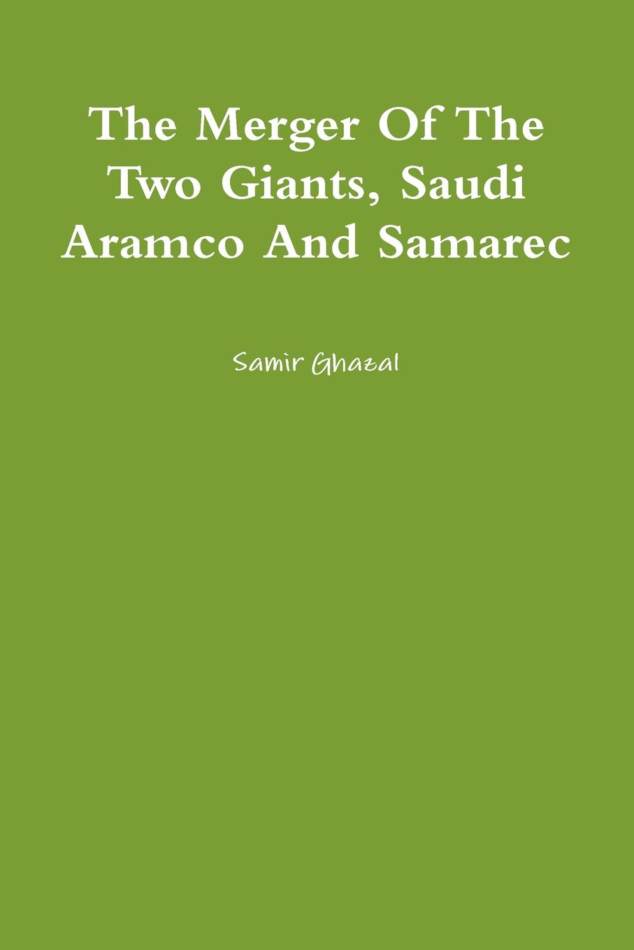 Samir Ghazal The Merger of the Two Giants, Saudi Aramco and Samarec on the shoulders of giants