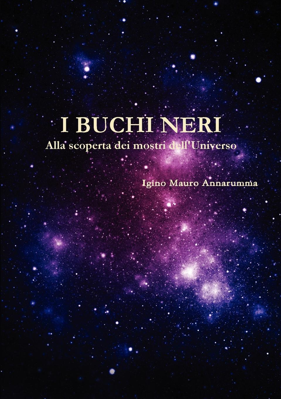 Igino Mauro Annarumma I Buchi Neri - Alla Scoperta Dei Mostri Dell.universo недорго, оригинальная цена