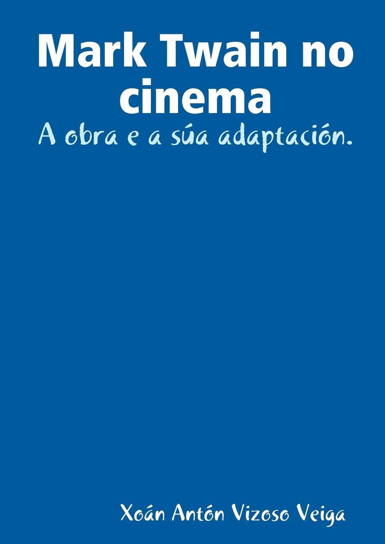 Xon Antn Vizoso Veiga, Xoan Anton Vizoso Veiga Mark Twain No Cinema. A Obra E a Sua Adaptacion.