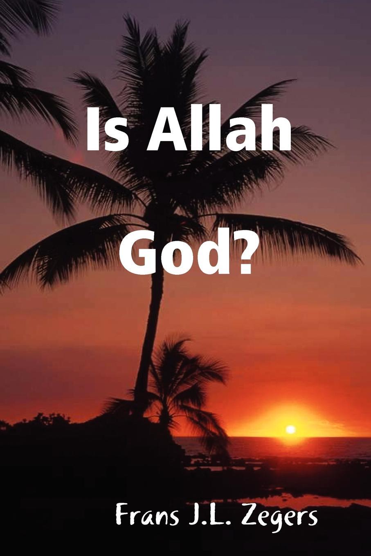 Frans J.L. Zegers Is Allah God. недорго, оригинальная цена