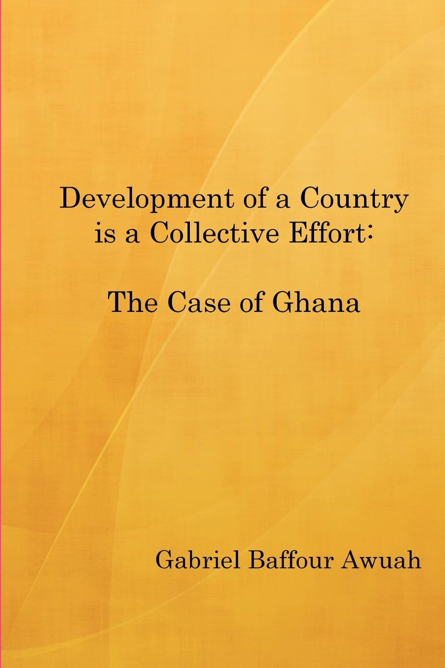 Development of a Country is a Collective Effort. The Case of Ghana Our case country Ghana, like many others in Africa, is characterized...