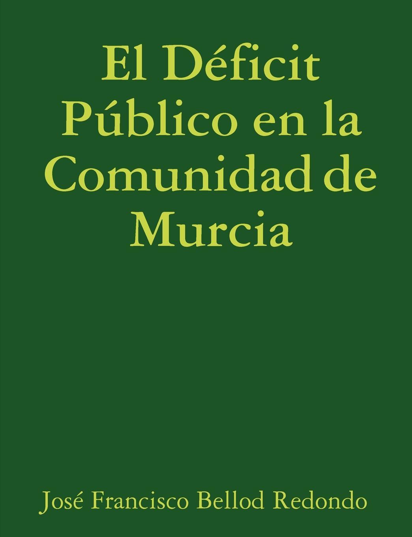 El Deficit Publico En La Comunidad de Murcia En este libro se hace un anР?lisis detallado de evoluciР?n...