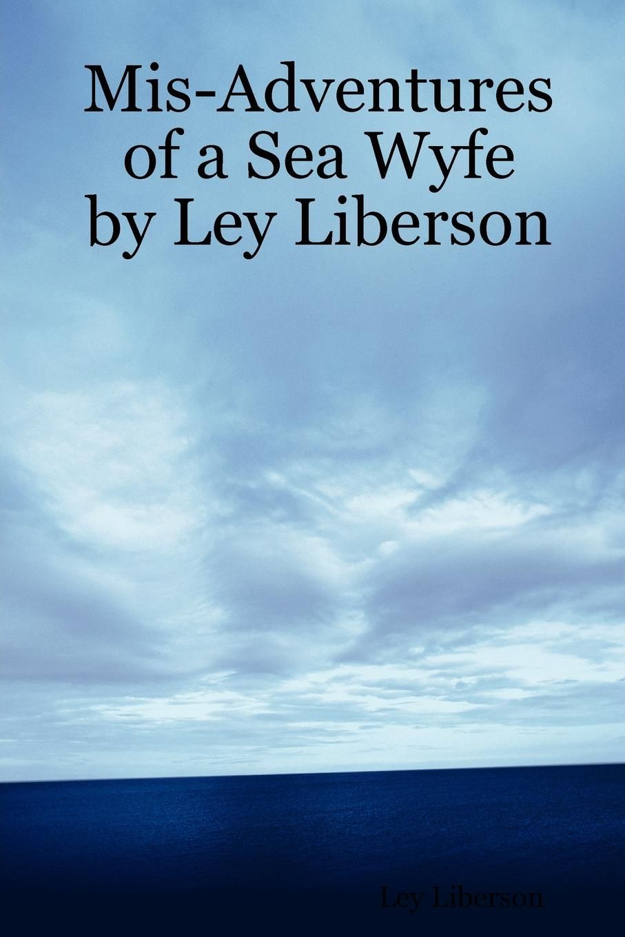 Ley Liberson MIS-Adventures of a Sea Wyfe by Ley Liberson