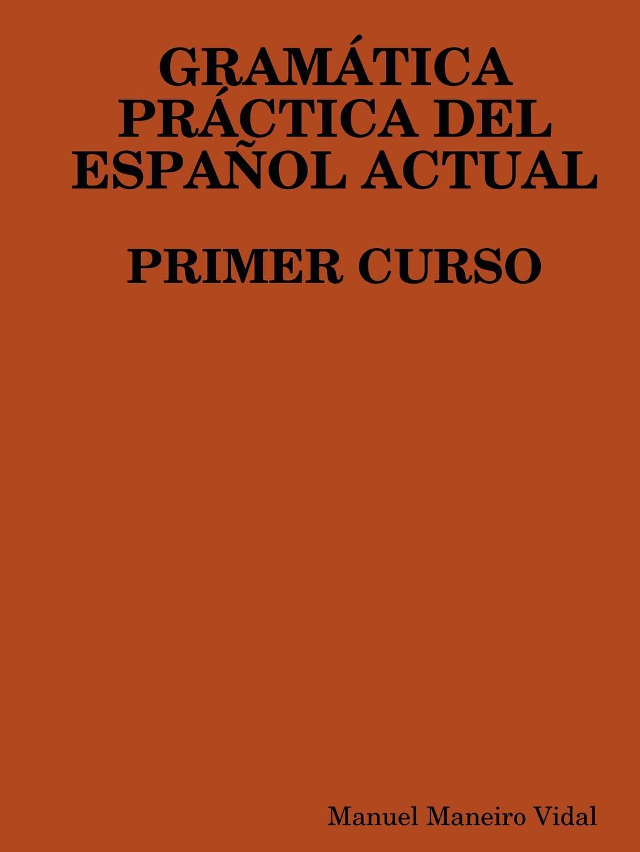 Manuel Maneiro Vidal Gramatica Practica del Espanol Actual. Primer Curso p gouin medio registro alto del primer tono