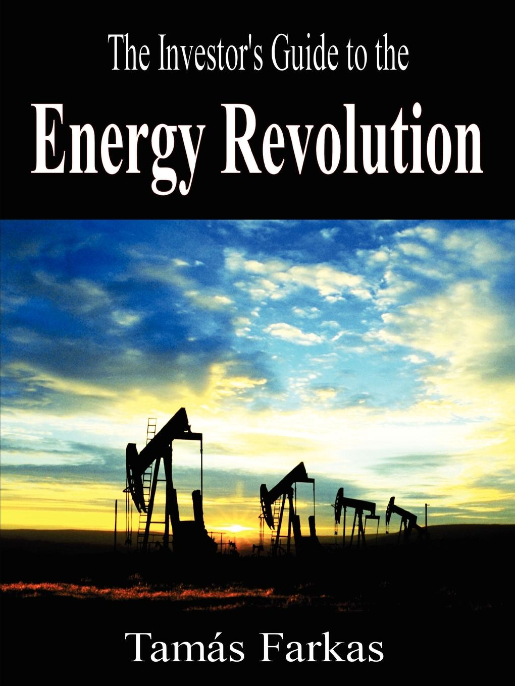 The Investor.s Guide to the Energy Revolution This book is for two types of people. First, it's for all those...