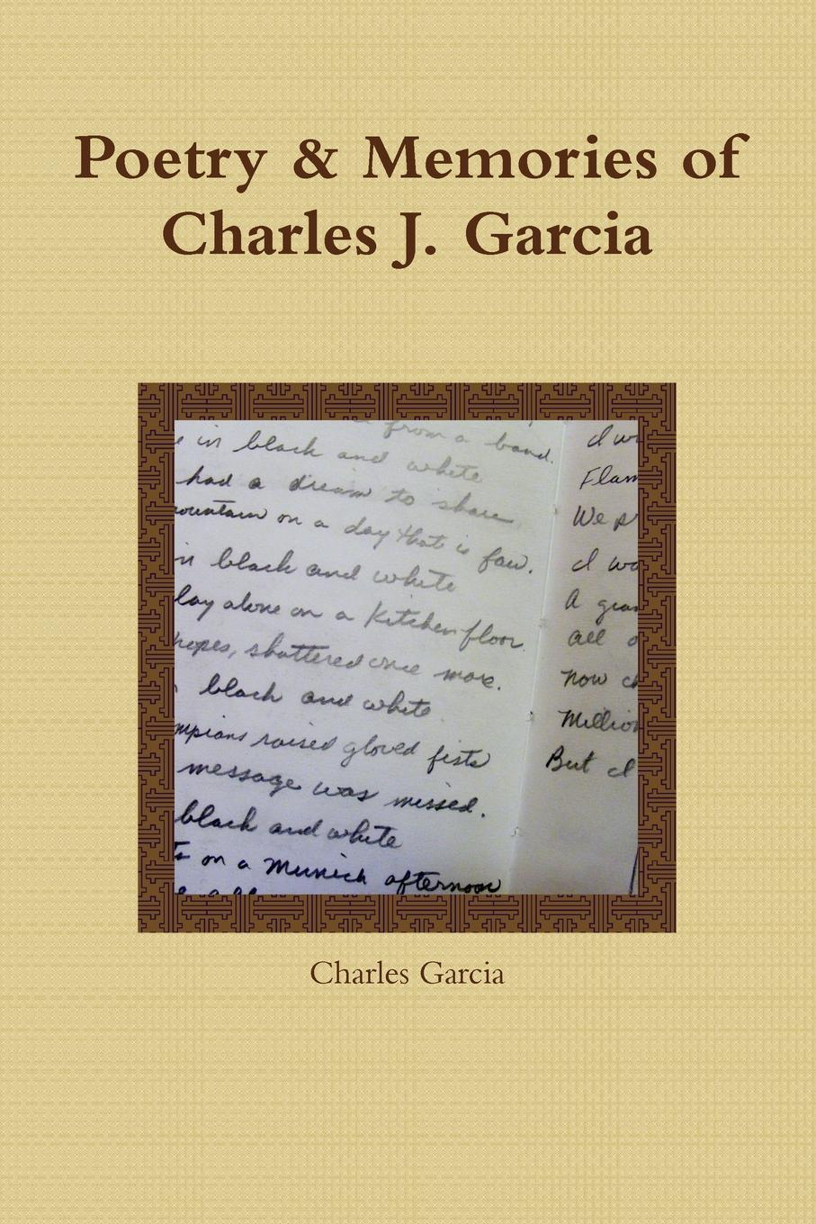 Charles Garcia Poetry and Memories of Charles J. Garcia some memories of a long life 1854 1911