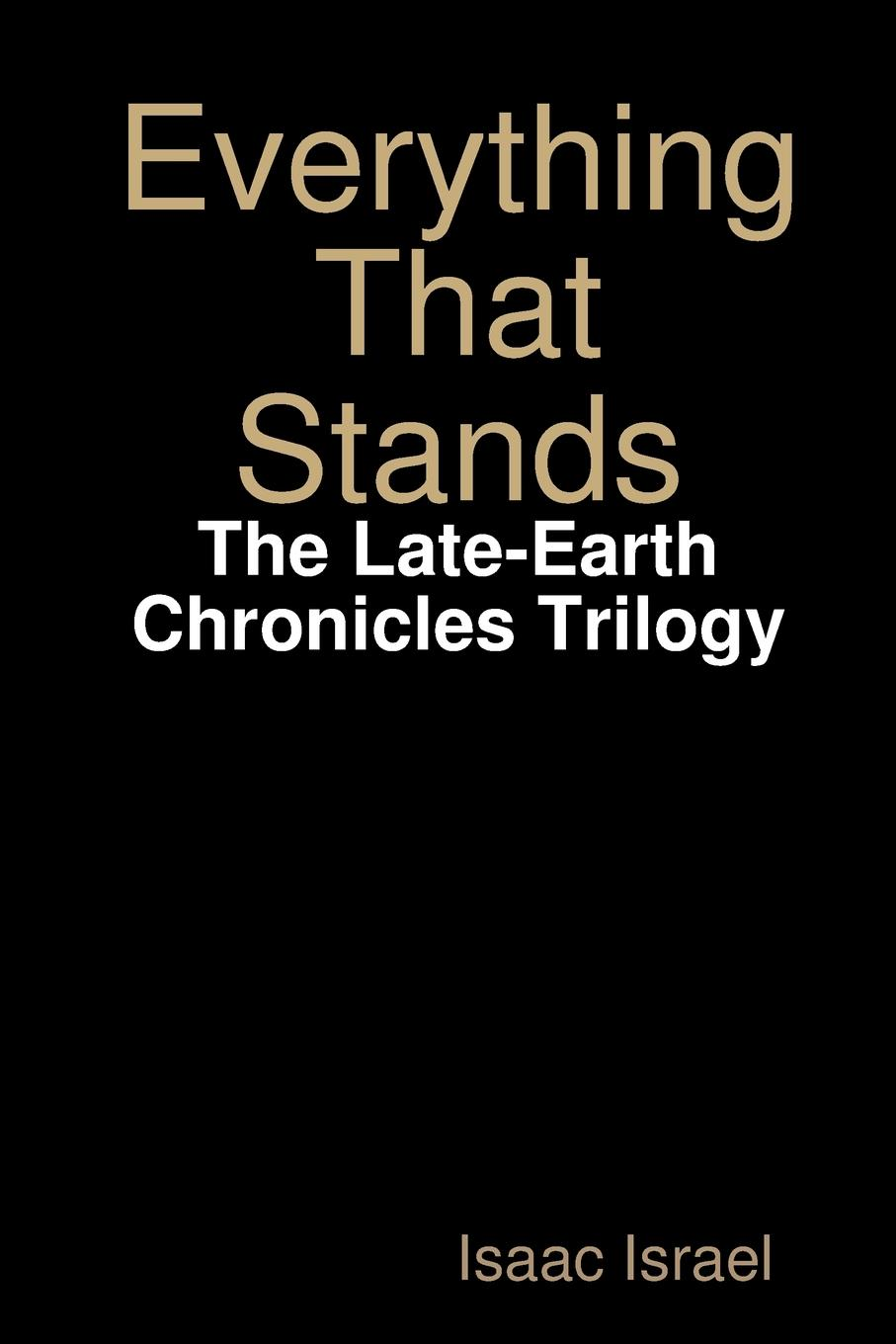 Isaac Israel Everything That Stands. The Late-Earth Chronicles Trilogy franzen j the end of the end of the earth