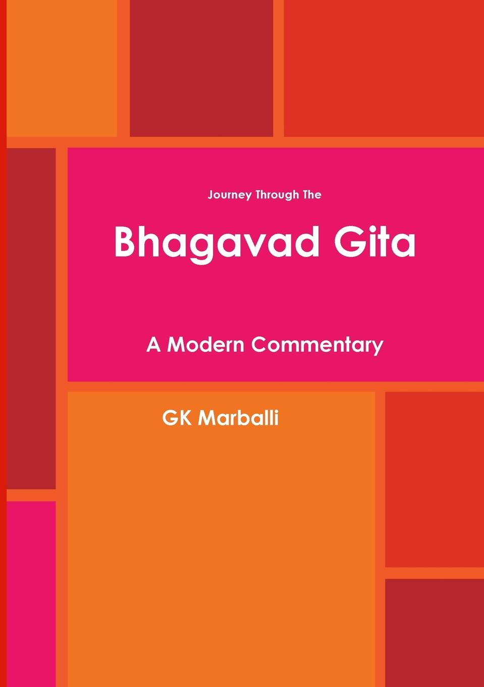 Фото - GK Marballi Journey Through The Bhagavad Gita - A Modern Commentary debashis chatterjee timeless leadership 18 leadership sutras from the bhagavad gita