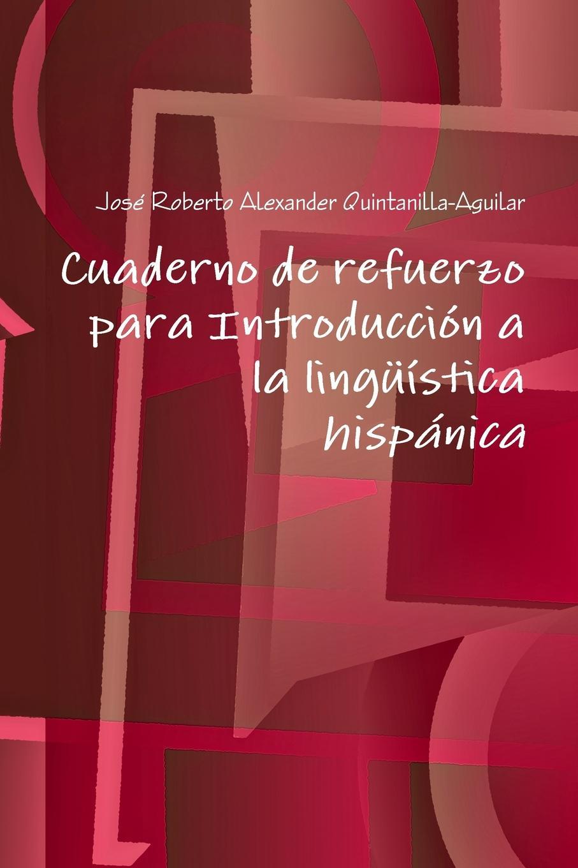 José Roberto Alexa Quintanilla-Aguilar Cuaderno de refuerzo para Introducci.n a la ling..stica hisp.nica stuart c poole an introduction to linguistics