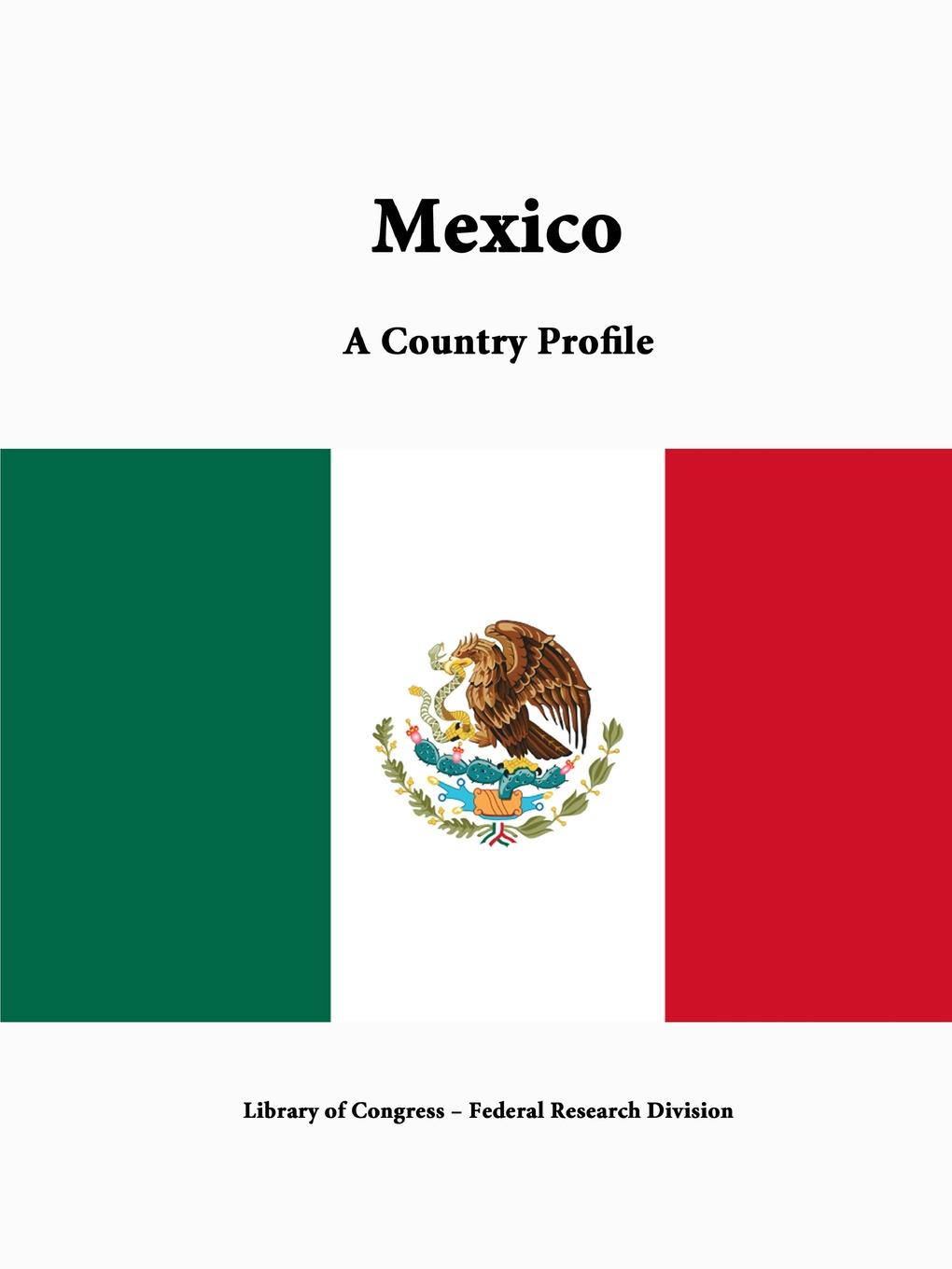 Library of Congress, Federal Research Division Mexico. A Country Profile цена