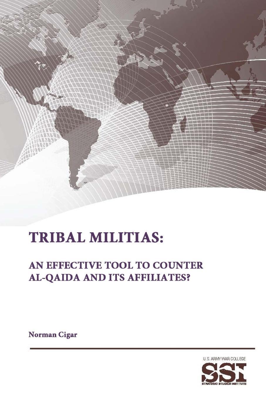 Strategic Studies Institute, U.S. Army War College, Norman Cigar Tribal Militias. An Effective Tool To Counter Al-Qaida and Its Affiliates. imelda may imelda may tribal