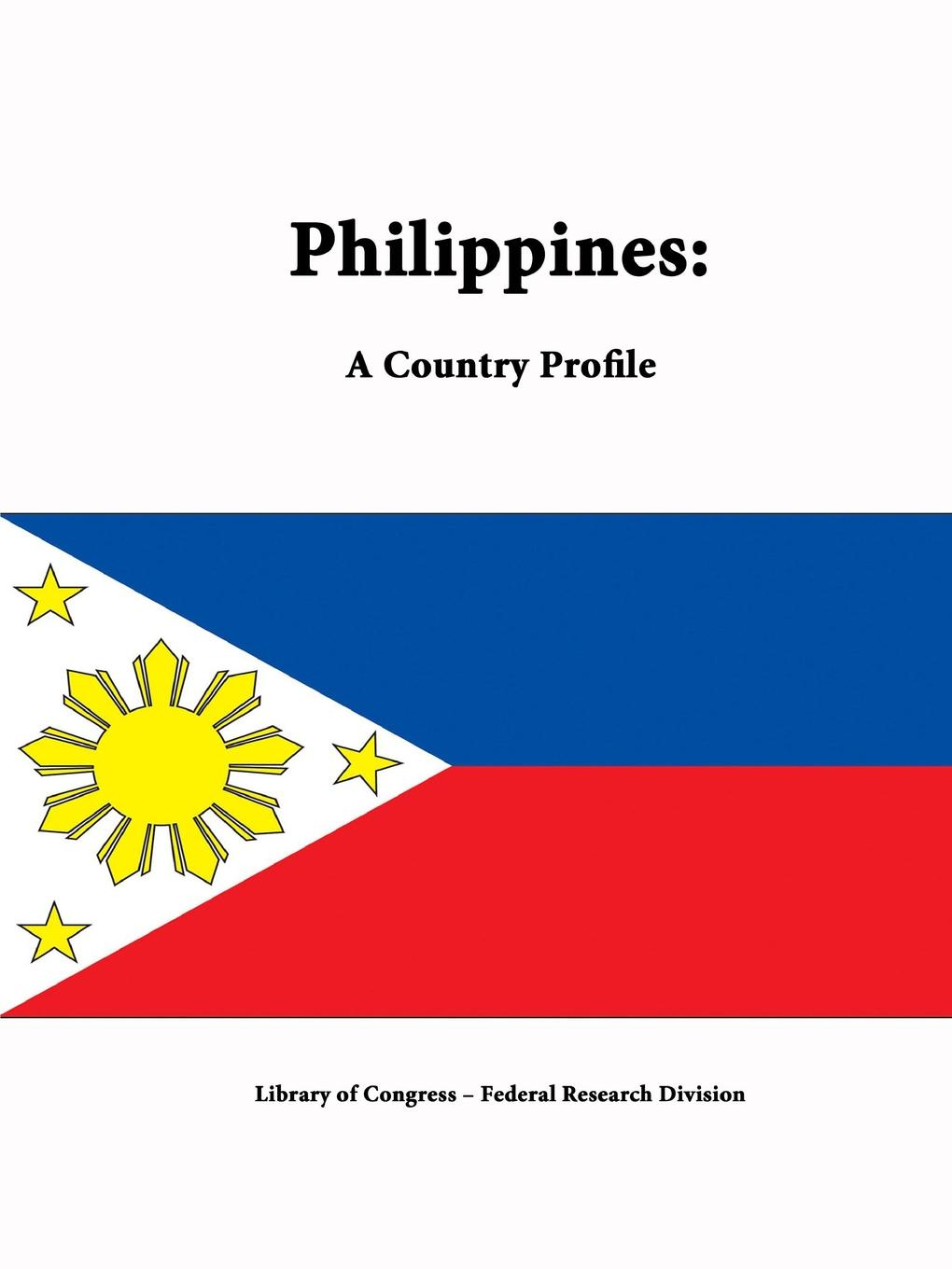 Library of Congress, Federal Research Division Philippines. A Country Profile