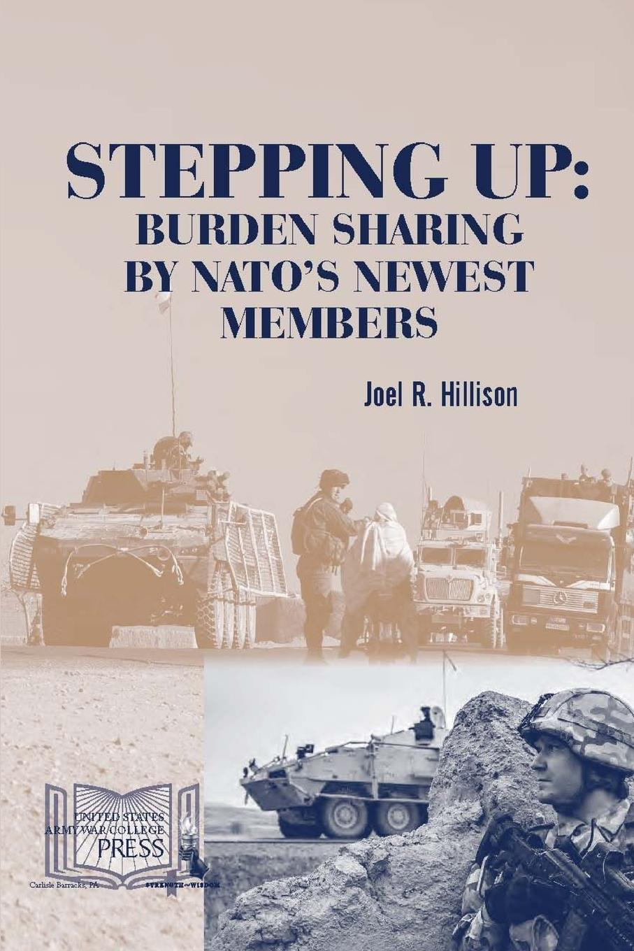 Strategic Studies Institute, U.S. Army War College, Joel R. Hillison Stepping Up. Burden Sharing by NATO.s Newest Members цена и фото