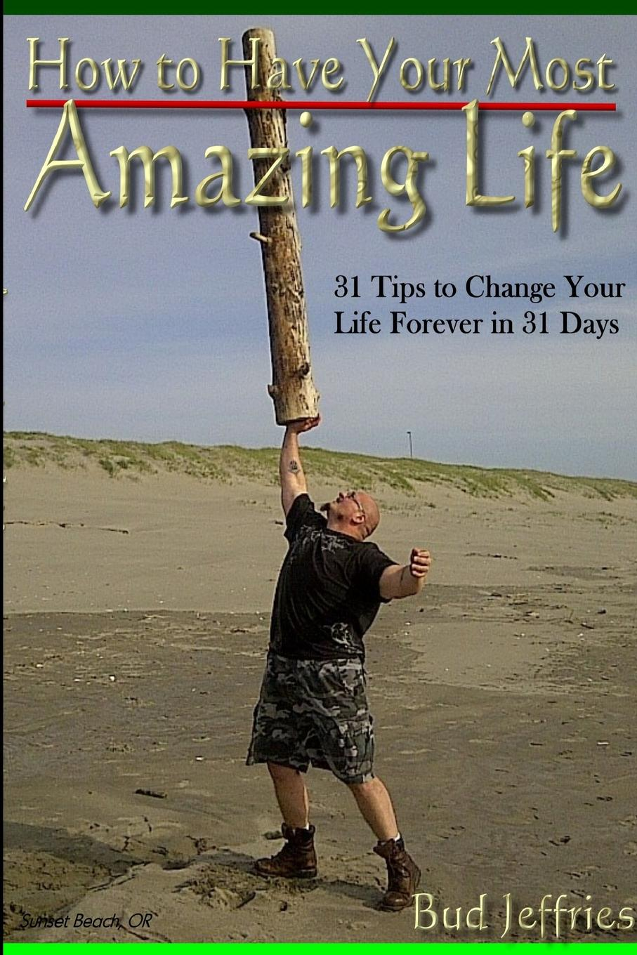 Bud Jeffries How To Have Your Most Amazing Life
