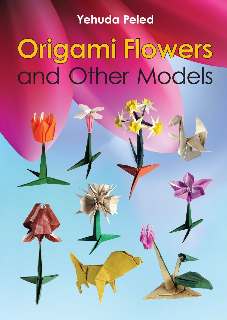 Yehuda Peled Origami Flowers and Other Models flowers for algernon