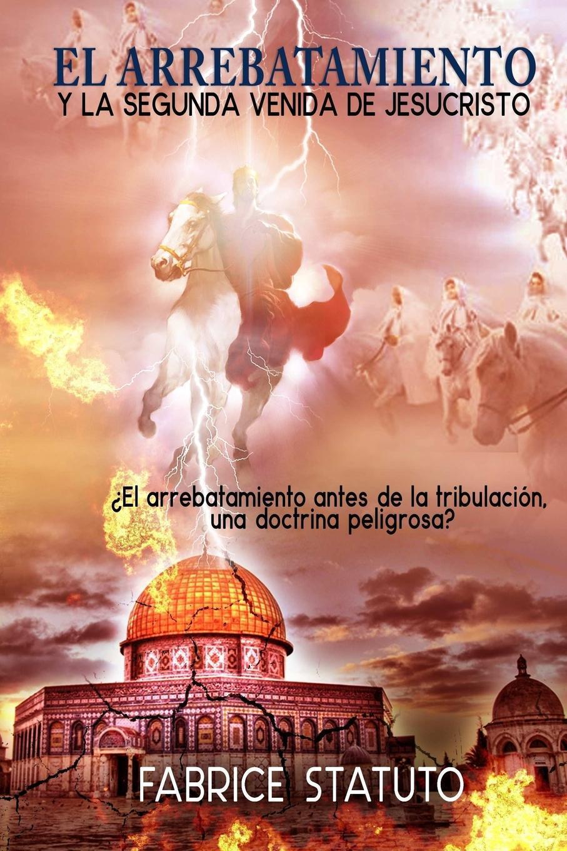 fabrice statuto EL ARREBATAMIENTO Y LA SEGUNDA VENIDA DE JESUCRISTO