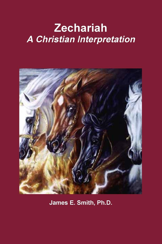 Ph.D. James E. Smith Zechariah A Christian Interpretation james montague rhodes old testament legends