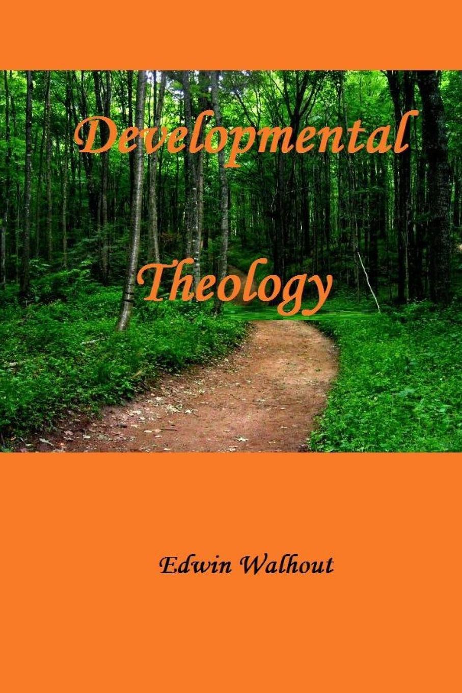 Edwin Walhout Developmental Theology aids theology