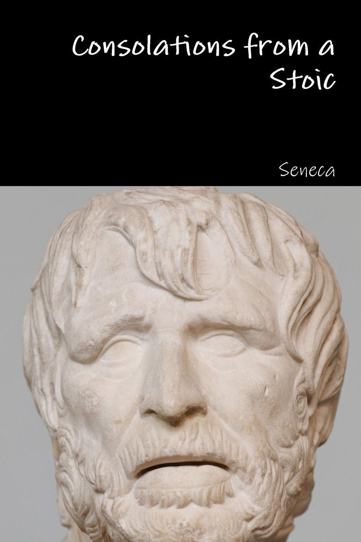Seneca Consolations from a Stoic seneca the younger ad lucilium epistulae morales volume 2
