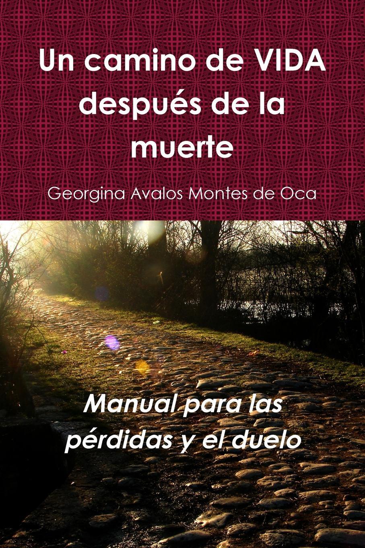 Georgina Avalos Montes de Oca Un camino de vida despues de la muerte un dulce olor a muerte