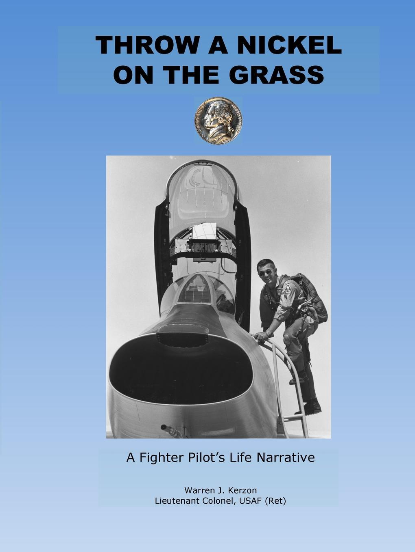 Warren Kerzon Throw a Nickel on the Grass, a Fighter Pilot.s Life Narrative