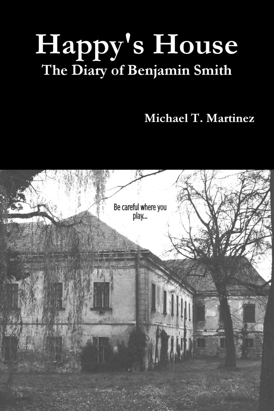 Michael T. Martinez Happy.s House. The Diary of Benjamin Smith the sixth man