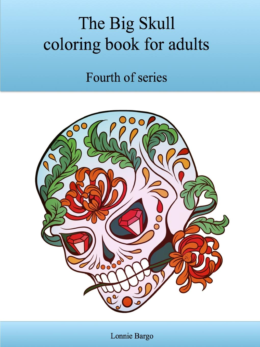 Lonnie Bargo The Fourth Big Skull coloring book for adults jasmine taylor flower coloring an inspirational coloring book for adults