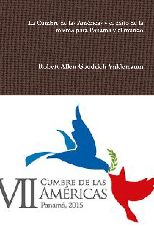 Robert Allen Goodrich Valderrama La Cumbre de las Americas y el exito de la misma para Panama y el mundo cuba spain ley para el ejercicio del derecho de asociacion en las islas de cuba y