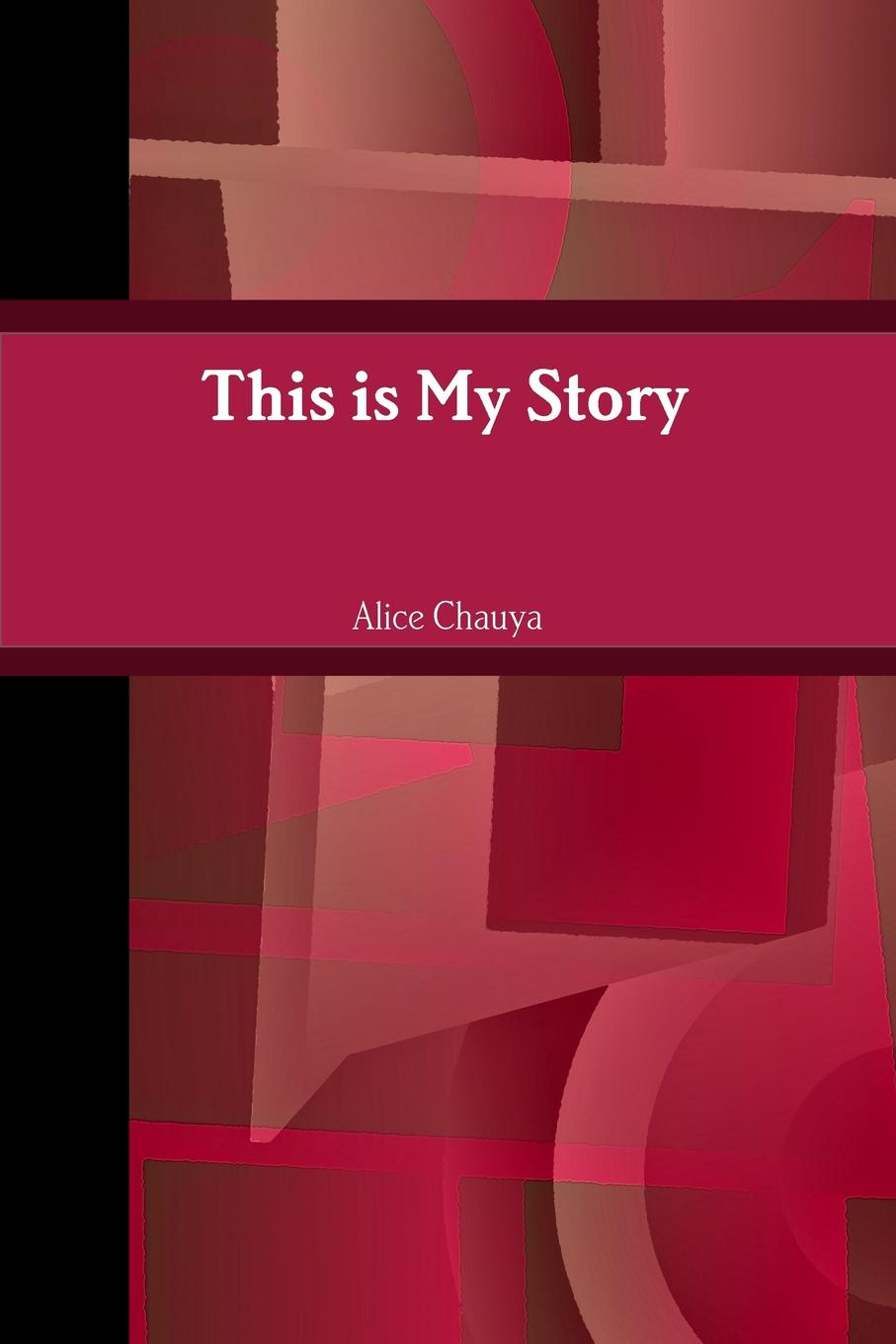 Alice Chauya This is My Story peter abrams our story called life