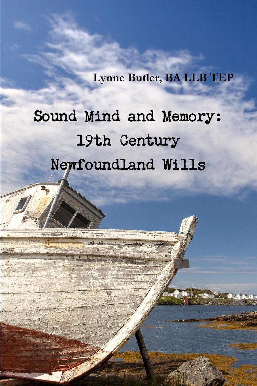 цена BA LLB TEP Lynne Butler Sound Mind and Memory. 19th Century Newfoundland Wills онлайн в 2017 году
