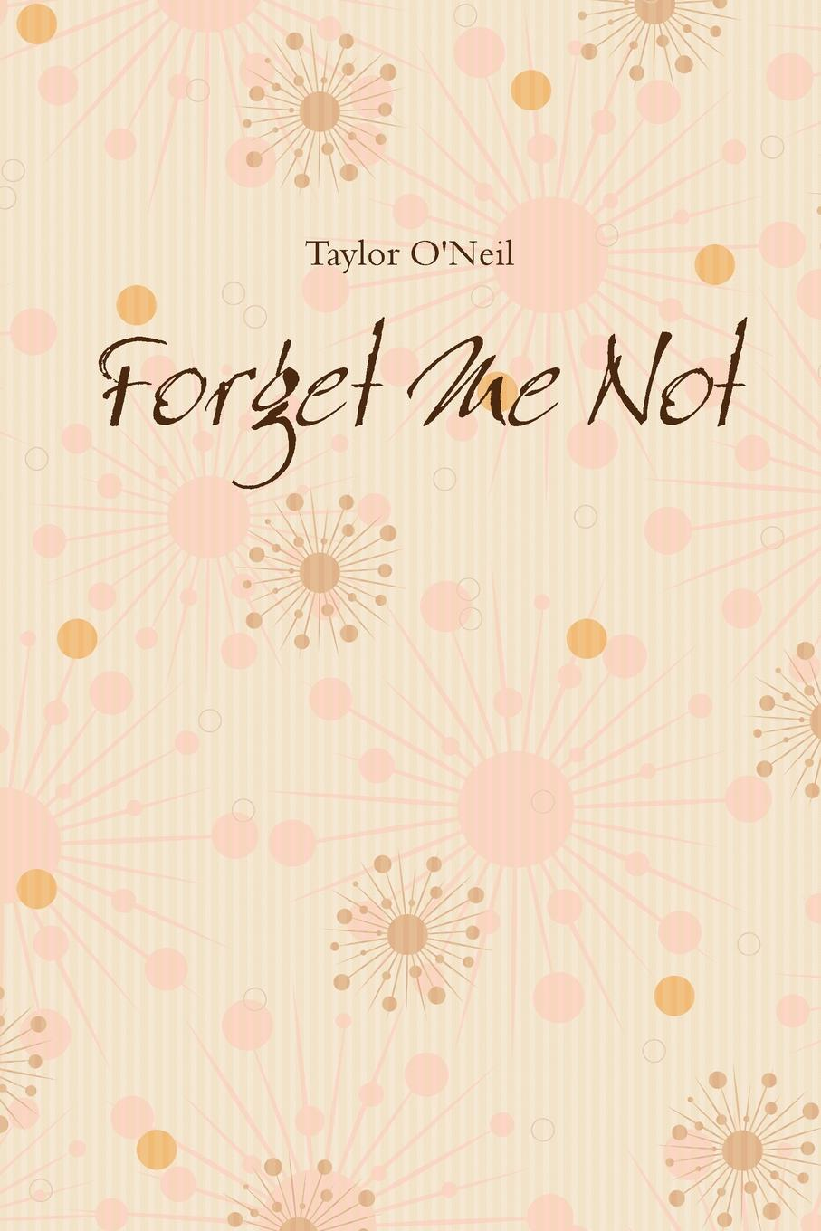 Taylor O'Neil Forget Me Not tracy corbett the forget me not flower shop the feel good romantic comedy to read in 2018