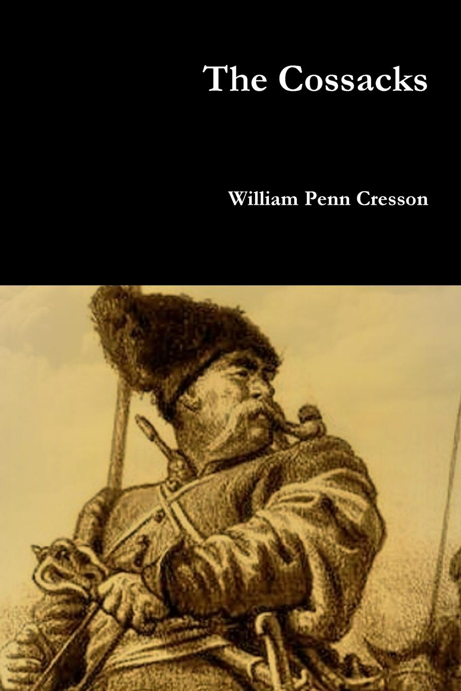 William Penn Cresson The Cossacks hard nuts of history warriors