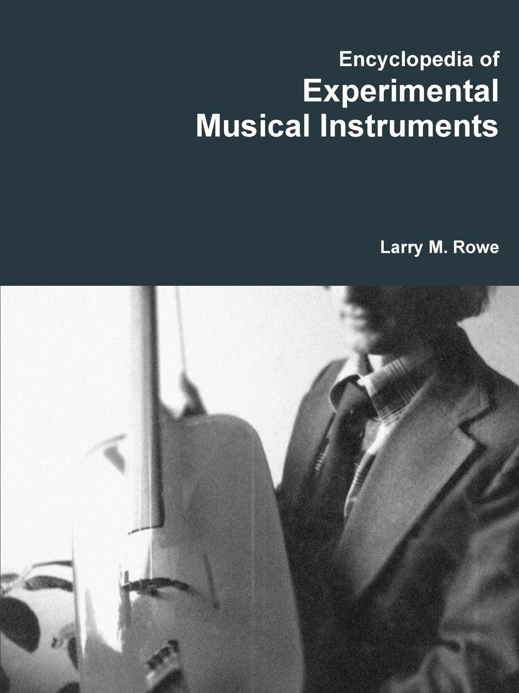 Larry Rowe Encyclopedia of Experimental Musical Instruments rotary nickel titanium instruments in endodontics