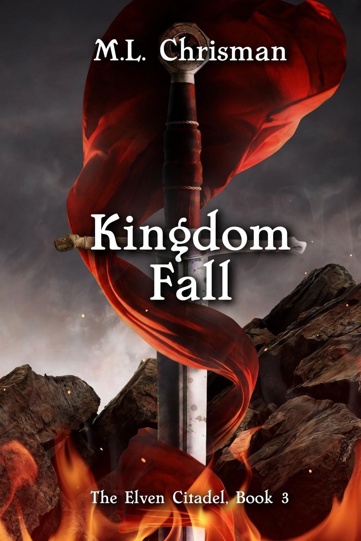 M.L. Chrisman Kingdom Fall. The Elven Citadel, Book 3 the dwarves of death