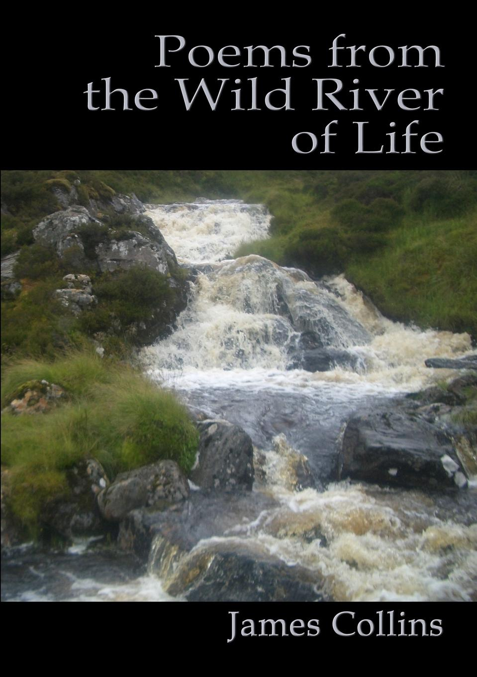 James Collins Poems from the Wild River of Life