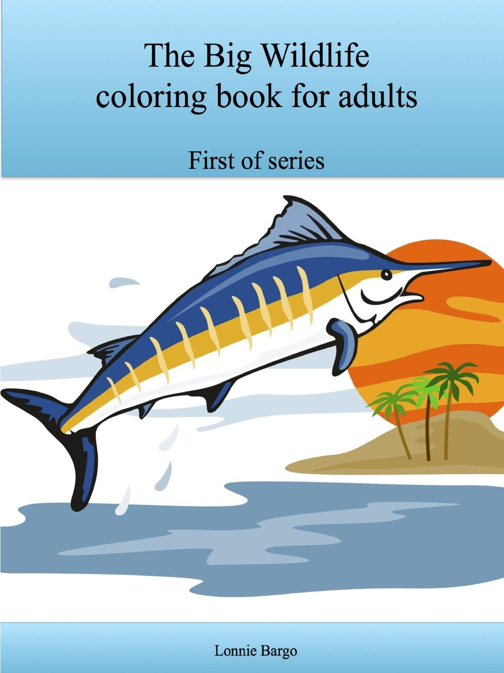 Lonnie Bargo The Big Wildlife coloring book for adults jasmine taylor flower coloring an inspirational coloring book for adults